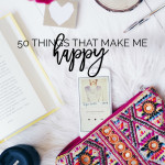 50 Things That Make Me Happy | Life is all about appreciating the small things that brings us joy. Pin it!