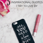 5 Quotes I Try To Live By | Here are 5 inspirational quotes that I like to repeat in my head when I'm feeling down and in need of a little push of motivation. Click through to read or pin for later!