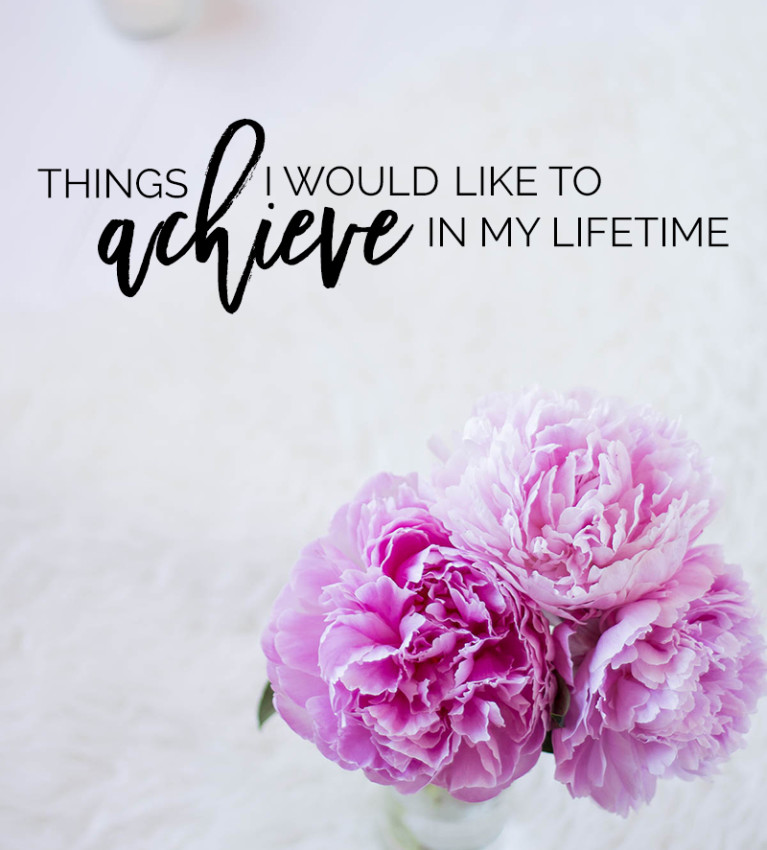 10 Things I Would Like To Achieve In My Lifetime | What do you want to achieve in your life? Sharing some of my goals on the blog! Click through to find out!