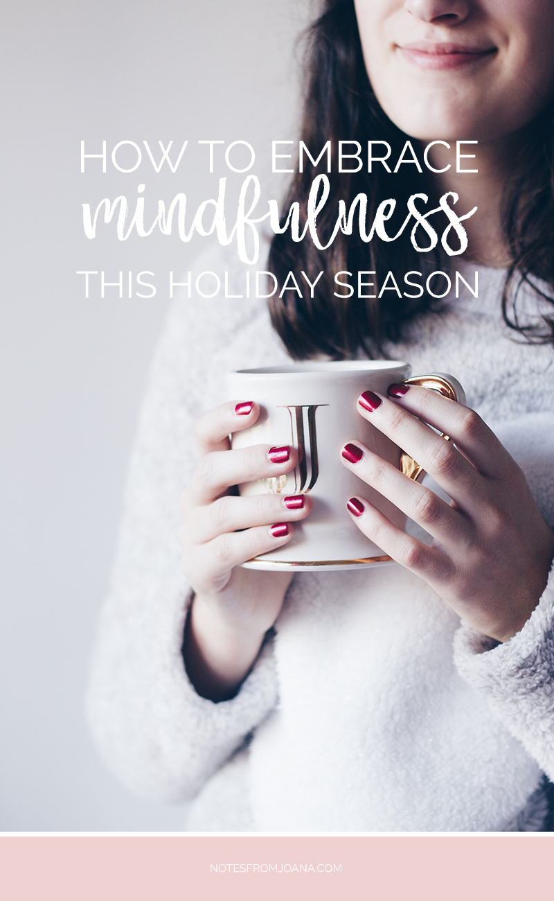 How To Embrace Mindfulness This Holiday Season | Here are some ways to be more mindful, not during Christmas but all year round! #mindfulness Click through to read more or pin for later!