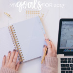 My Personal And Blog Goals For 2017 | Sharing some goals I want to achieve and ways to better myself in 2017. Click through to read!