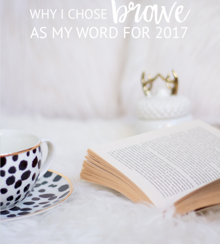 Why I Chose Brave As My Word For 2017 | Do you have a word for the year? I'm sharing mine and how to discover yours. Click through to read or pin for later!