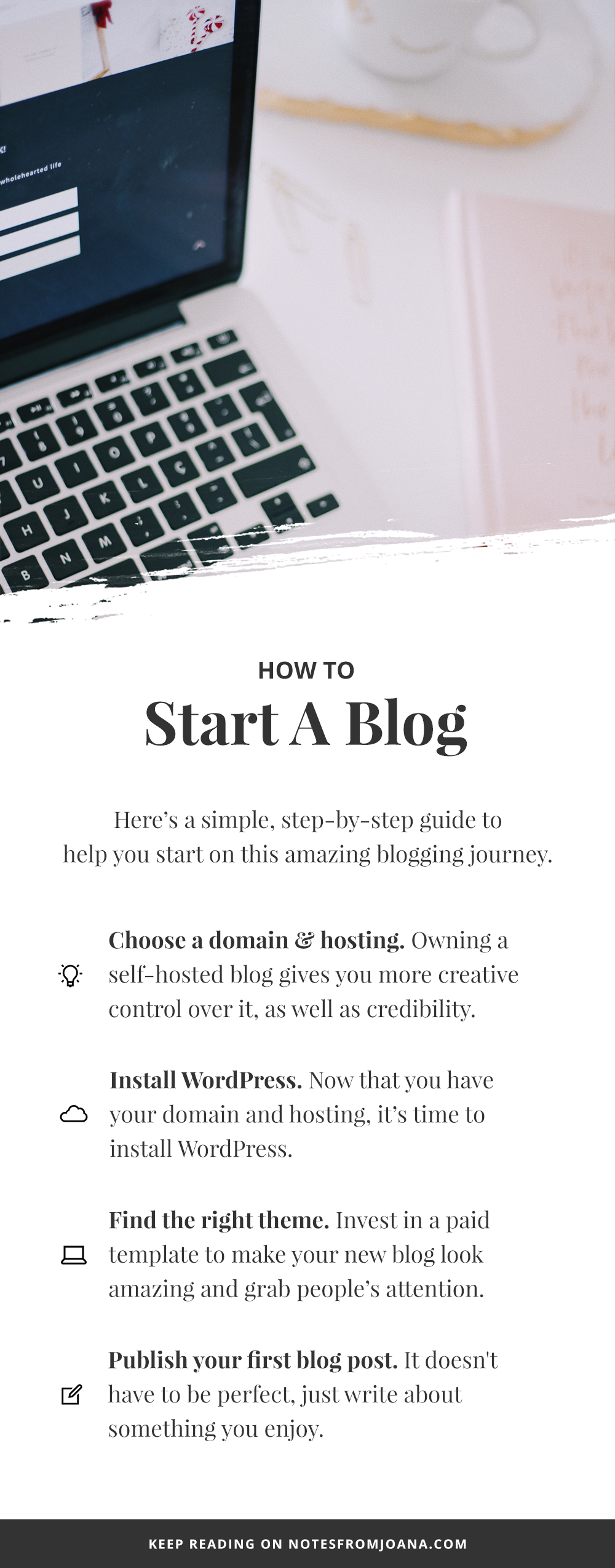 How To Start A Lifestyle Blog In 4 Easy Steps. How To Start A Blog. How To Start A WordPress Blog. Blogging For Beginners. Blogging Advice. How To Start A Self-Hosted Blog. // Notes from Joana